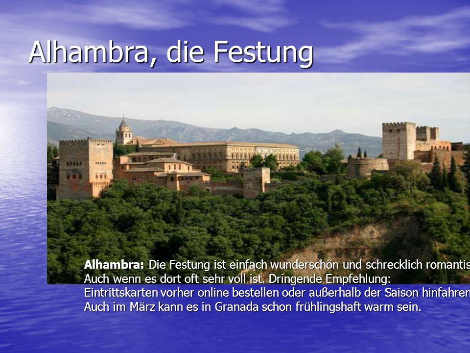 Alhambra, die Festung Alhambra: Die Festung ist einfach wunderschön und schrecklich romantisch.