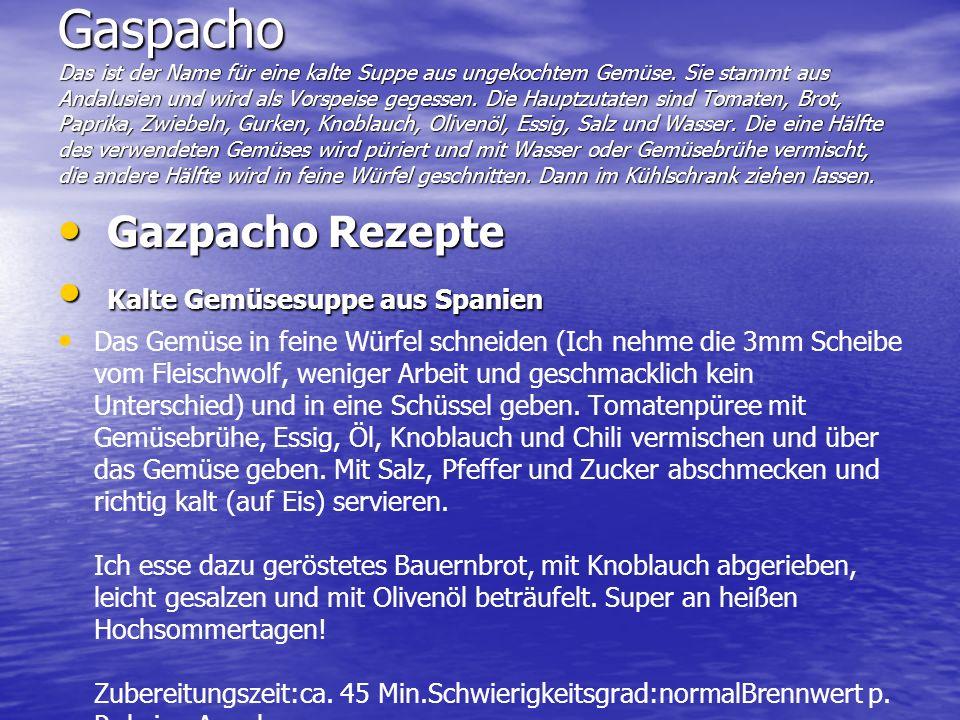 Gaspacho Das ist der Name für eine kalte Suppe aus ungekochtem Gemüse