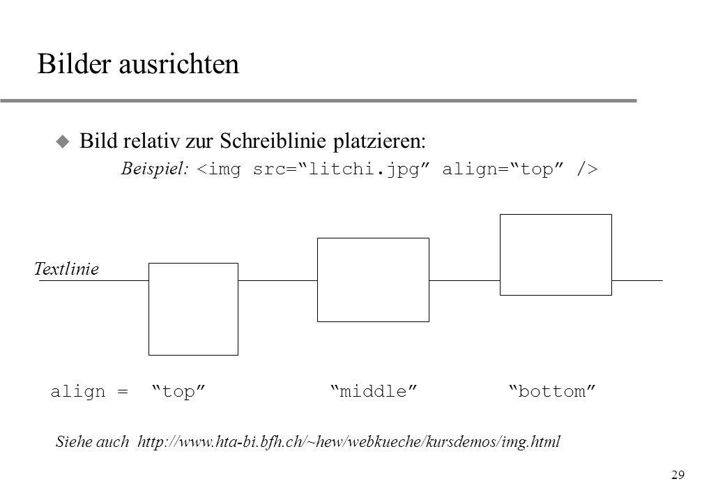 Bilder ausrichten Bild relativ zur Schreiblinie platzieren: Beispiel: <img src= litchi.jpg align= top />