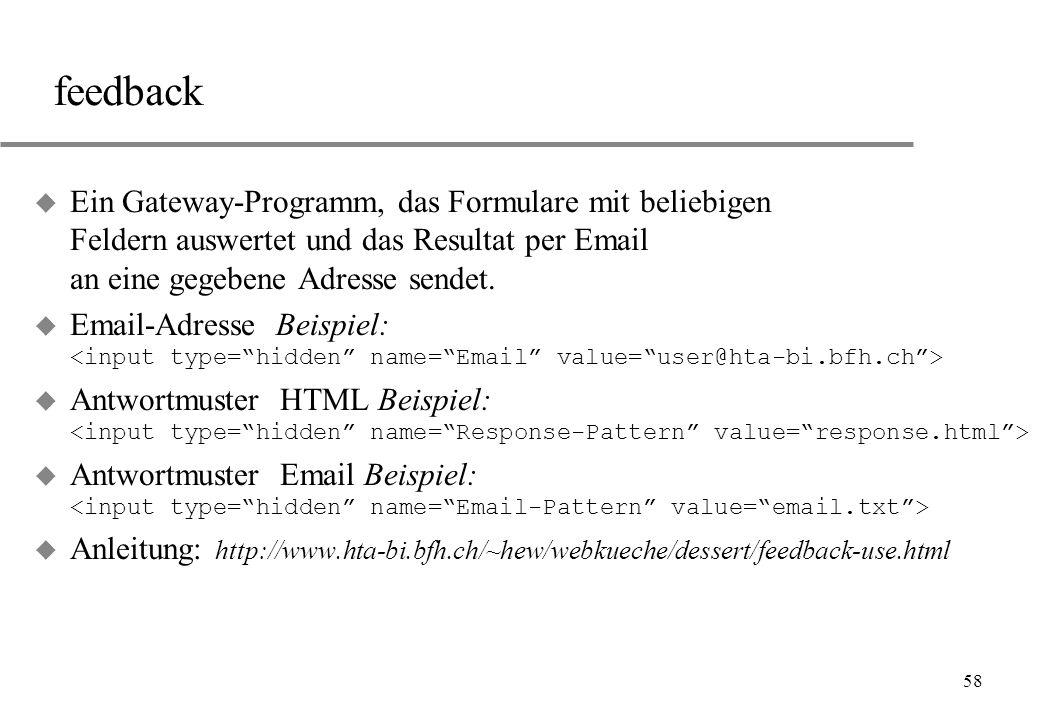 feedback Ein Gateway-Programm, das Formulare mit beliebigen Feldern auswertet und das Resultat per Email an eine gegebene Adresse sendet.
