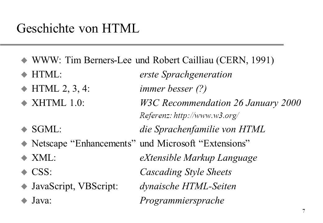 Geschichte von HTML WWW: Tim Berners-Lee und Robert Cailliau (CERN, 1991) HTML: erste Sprachgeneration.