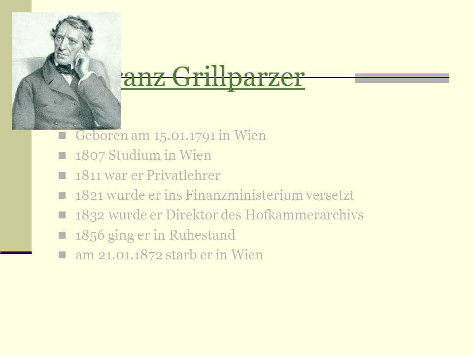1.Franz Grillparzer Geboren am 15.01.1791 in Wien 1807 Studium in Wien
