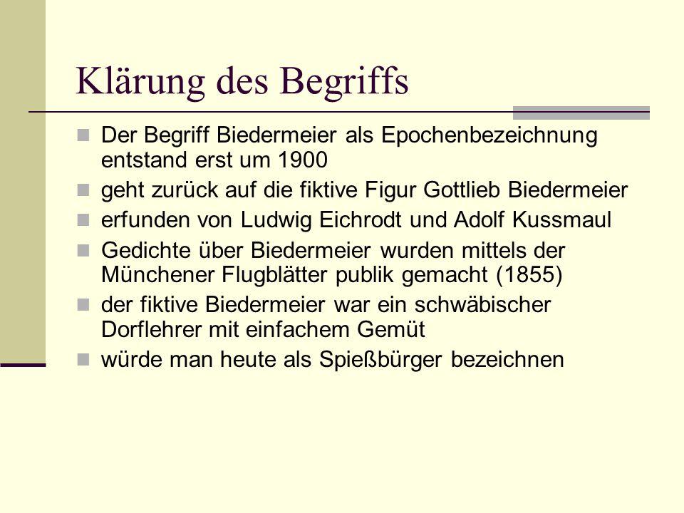 Klärung des Begriffs Der Begriff Biedermeier als Epochenbezeichnung entstand erst um 1900. geht zurück auf die fiktive Figur Gottlieb Biedermeier.