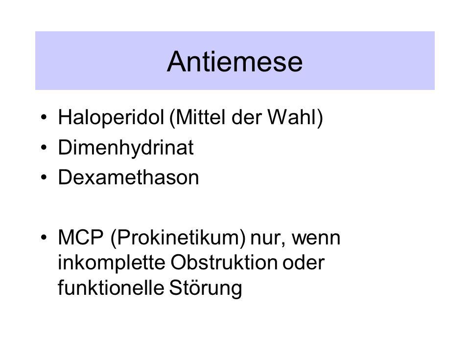 Antiemese Haloperidol (Mittel der Wahl) Dimenhydrinat Dexamethason