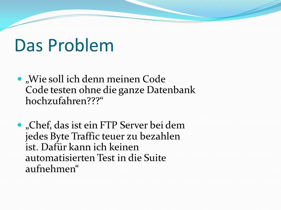 """Das Problem """"Wie soll ich denn meinen Code Code testen ohne die ganze Datenbank hochzufahren"""