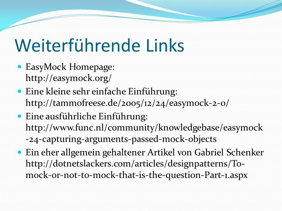 Weiterführende Links EasyMock Homepage: http://easymock.org/