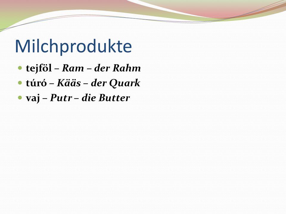 Milchprodukte tejföl – Ram – der Rahm túró – Kääs – der Quark