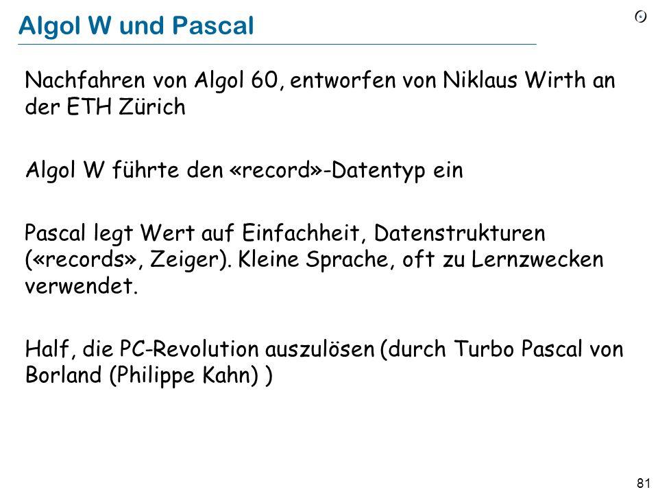 Algol W und Pascal Nachfahren von Algol 60, entworfen von Niklaus Wirth an der ETH Zürich. Algol W führte den «record»-Datentyp ein.