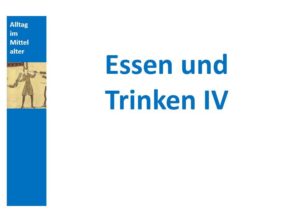 Quellen und Literatur Alltag im Mittelalter Essen und Trinken IV