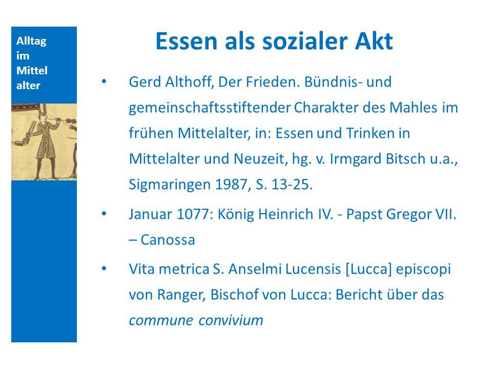 Quellen und Literatur Essen als sozialer Akt. Alltag. im. Mittelalter.
