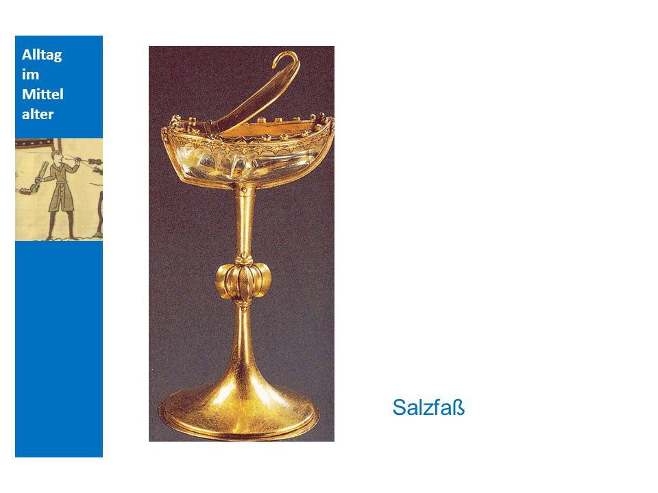 Quellen und Literatur Alltag im Mittelalter Salzfaß