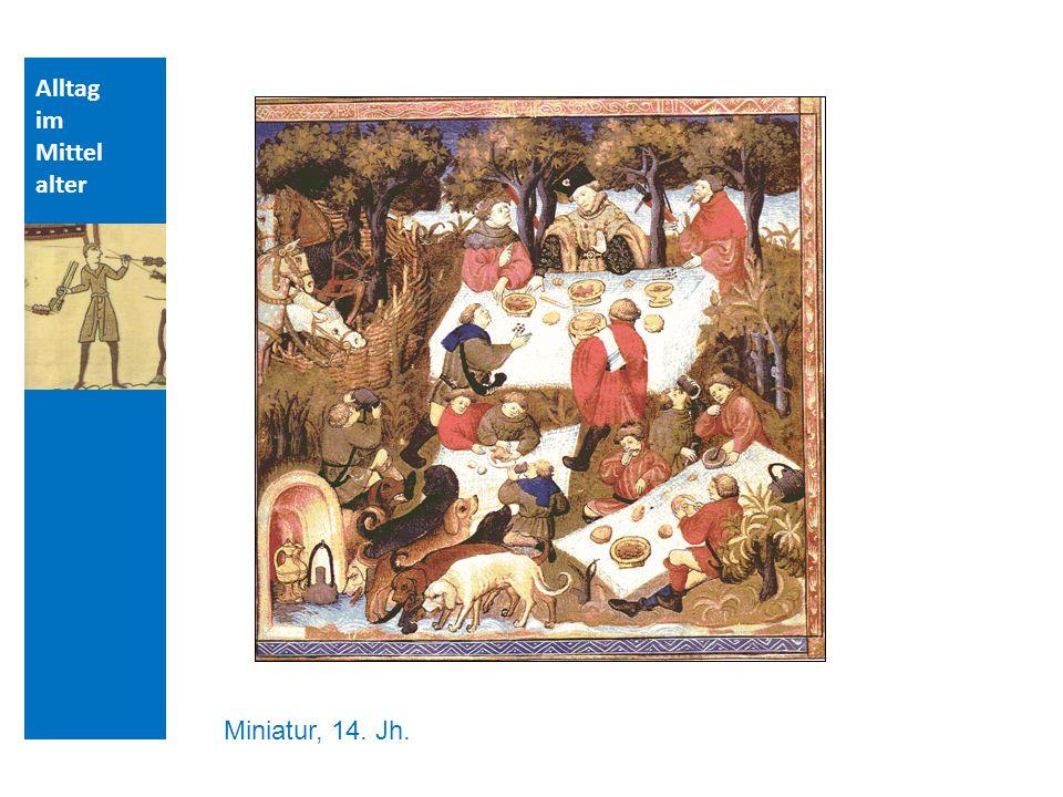 Quellen und Literatur Alltag im Mittelalter Miniatur, 14. Jh.