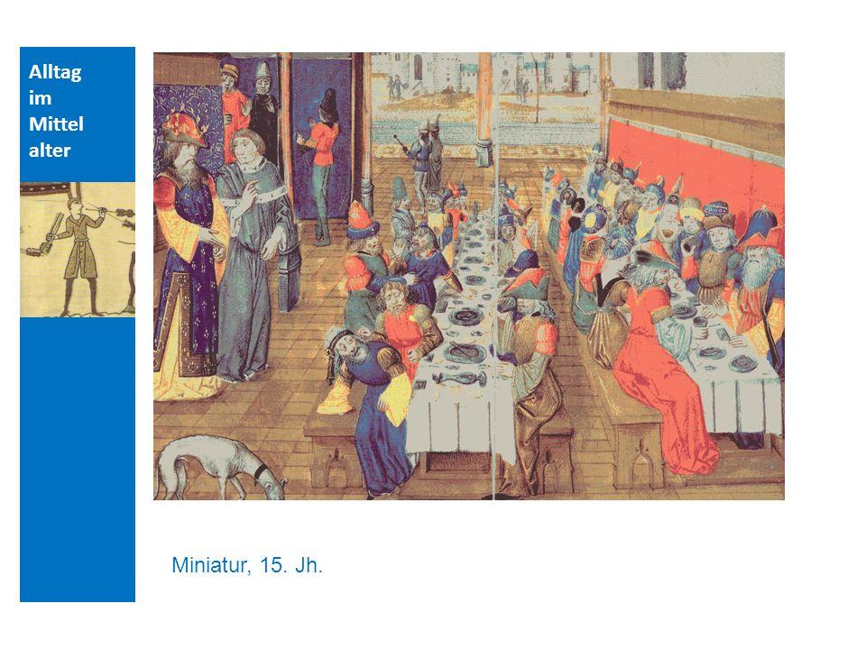 Quellen und Literatur Alltag im Mittelalter Miniatur, 15. Jh.