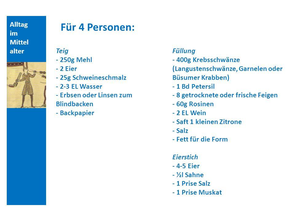 Für 4 Personen: Alltag im Mittelalter Teig - 250g Mehl - 2 Eier