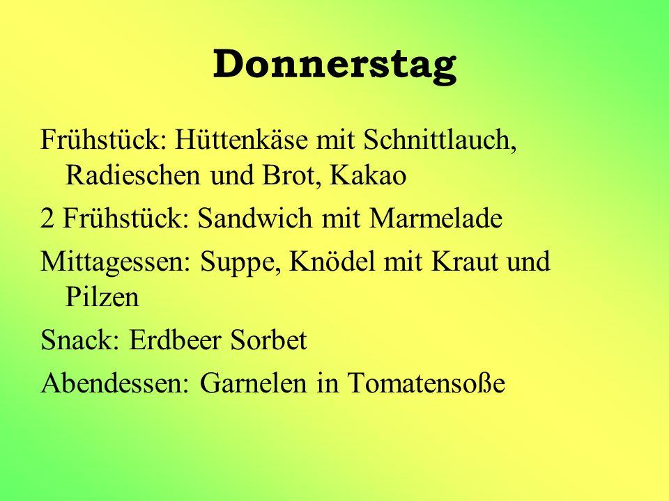 Donnerstag Frühstück: Hüttenkäse mit Schnittlauch, Radieschen und Brot, Kakao. 2 Frühstück: Sandwich mit Marmelade.