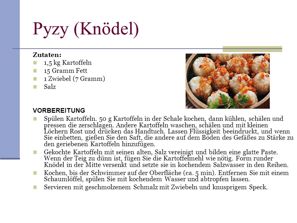 Pyzy (Knödel) Zutaten: 1,5 kg Kartoffeln 15 Gramm Fett