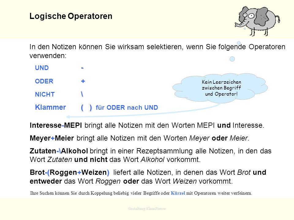 Logische Operatoren In den Notizen können Sie wirksam selektieren, wenn Sie folgende Operatoren verwenden: