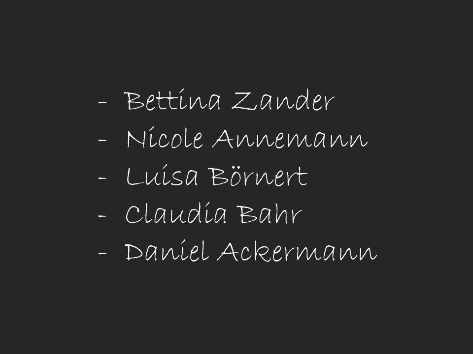 Bettina Zander Nicole Annemann Luisa Börnert Claudia Bahr Daniel Ackermann