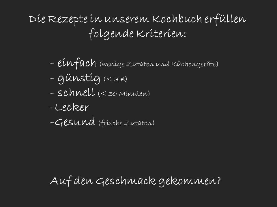 Die Rezepte in unserem Kochbuch erfüllen folgende Kriterien: