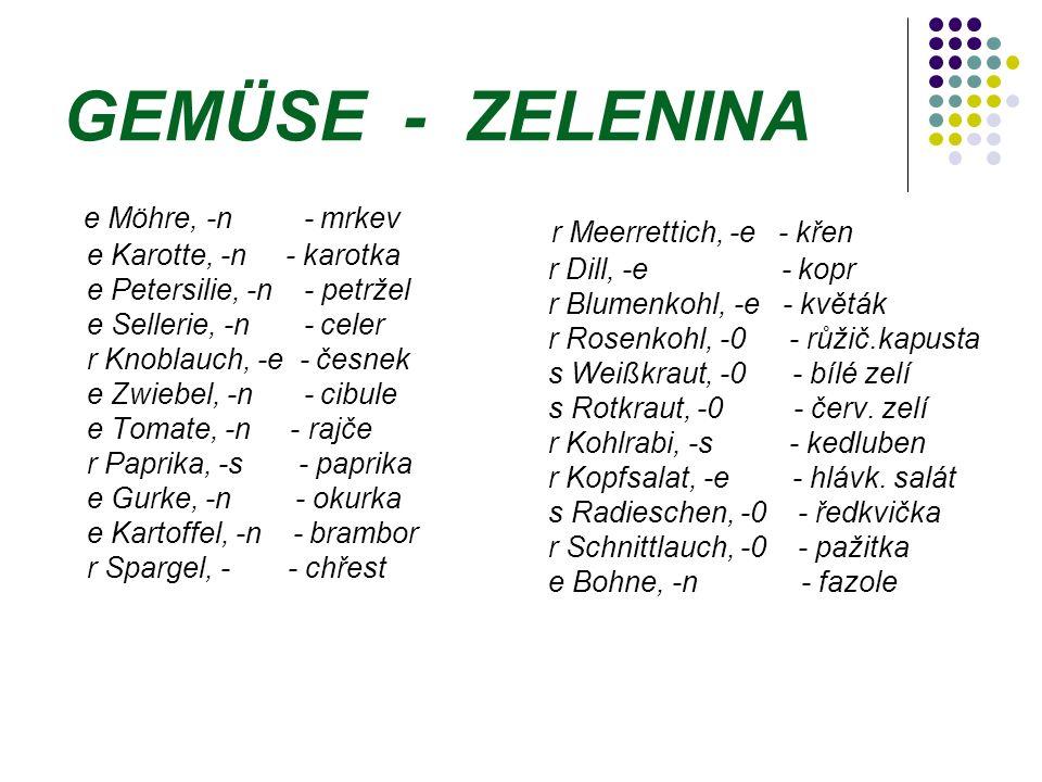 GEMÜSE - ZELENINA e Möhre, -n - mrkev r Meerrettich, -e - křen