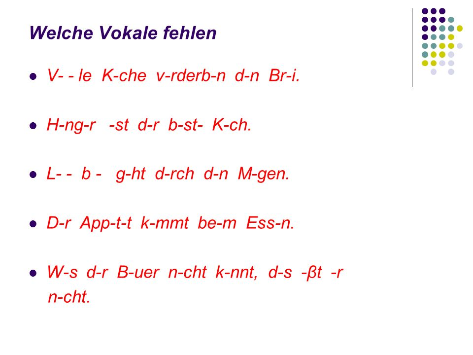 Welche Vokale fehlen V- - le K-che v-rderb-n d-n Br-i.