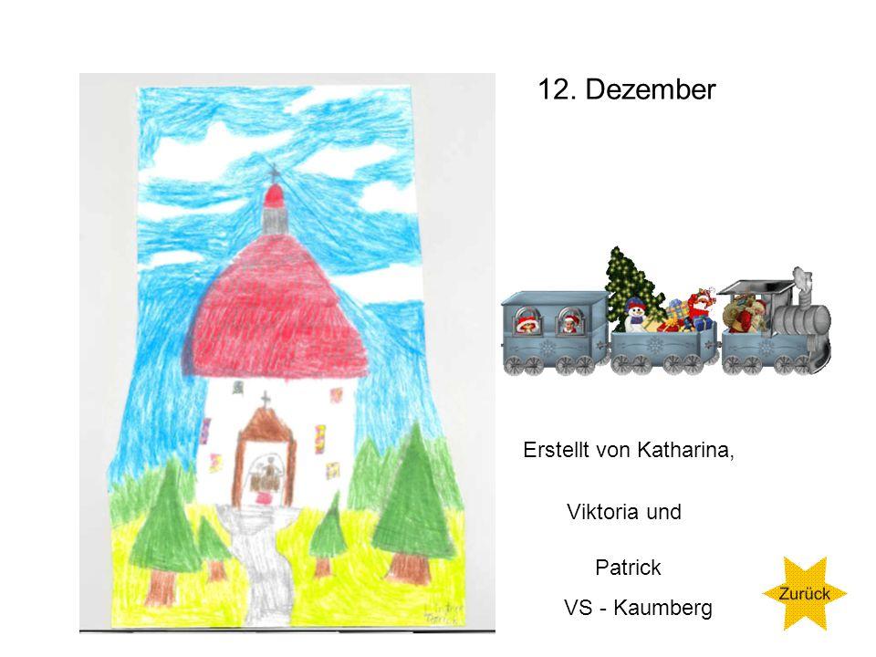 12. Dezember Erstellt von Katharina, Viktoria und Patrick