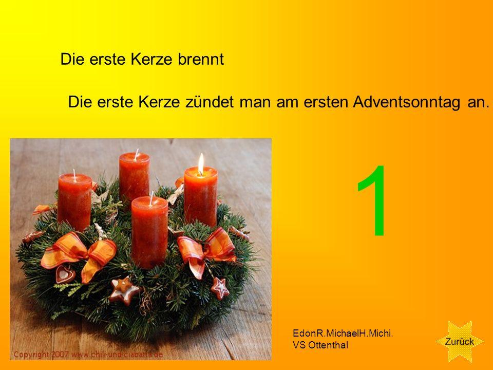 Die erste Kerze brennt Die erste Kerze zündet man am ersten Adventsonntag an. 1. D. EdonR.MichaelH.Michi.