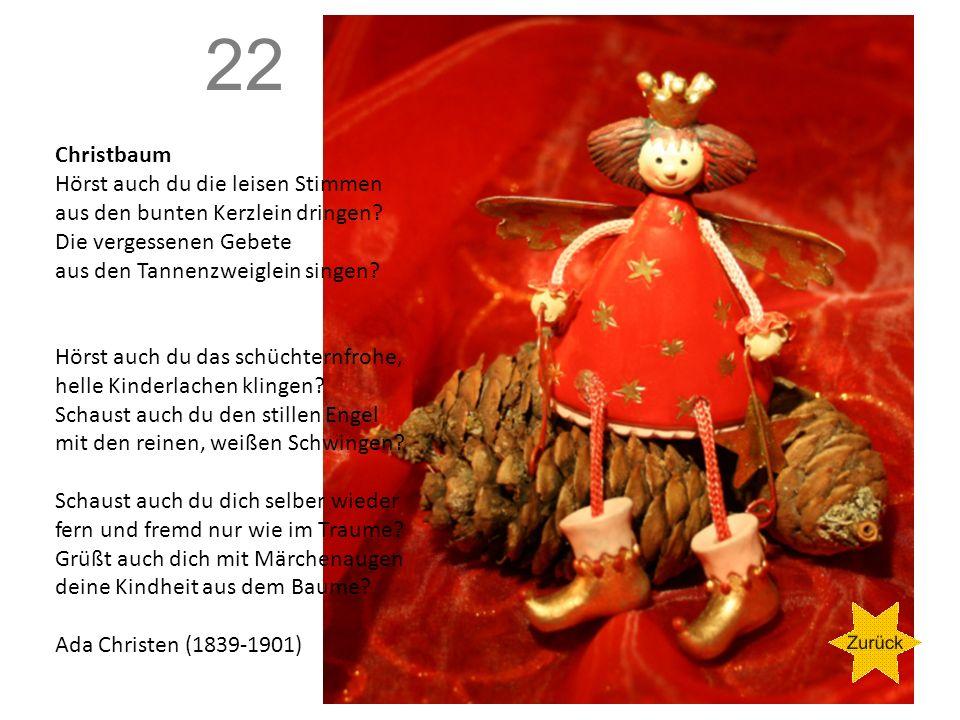 22 Christbaum. Hörst auch du die leisen Stimmen aus den bunten Kerzlein dringen Die vergessenen Gebete aus den Tannenzweiglein singen