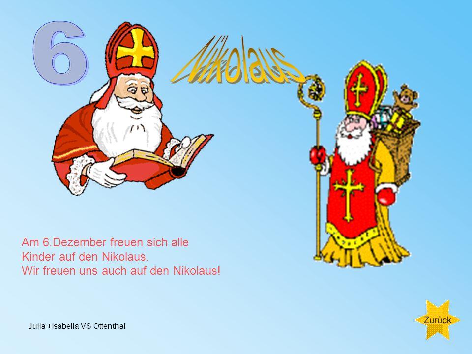 6 Nikolaus Am 6.Dezember freuen sich alle Kinder auf den Nikolaus.