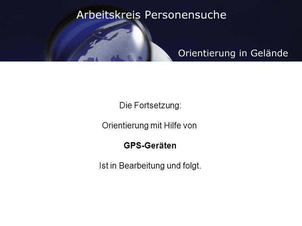 Orientierung mit Hilfe von GPS-Geräten Ist in Bearbeitung und folgt.