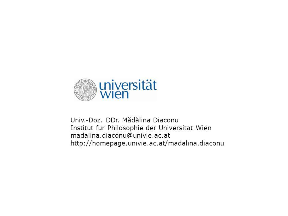 Univ.-Doz. DDr. Mădălina Diaconu Institut für Philosophie der Universität Wien madalina.diaconu@univie.ac.at