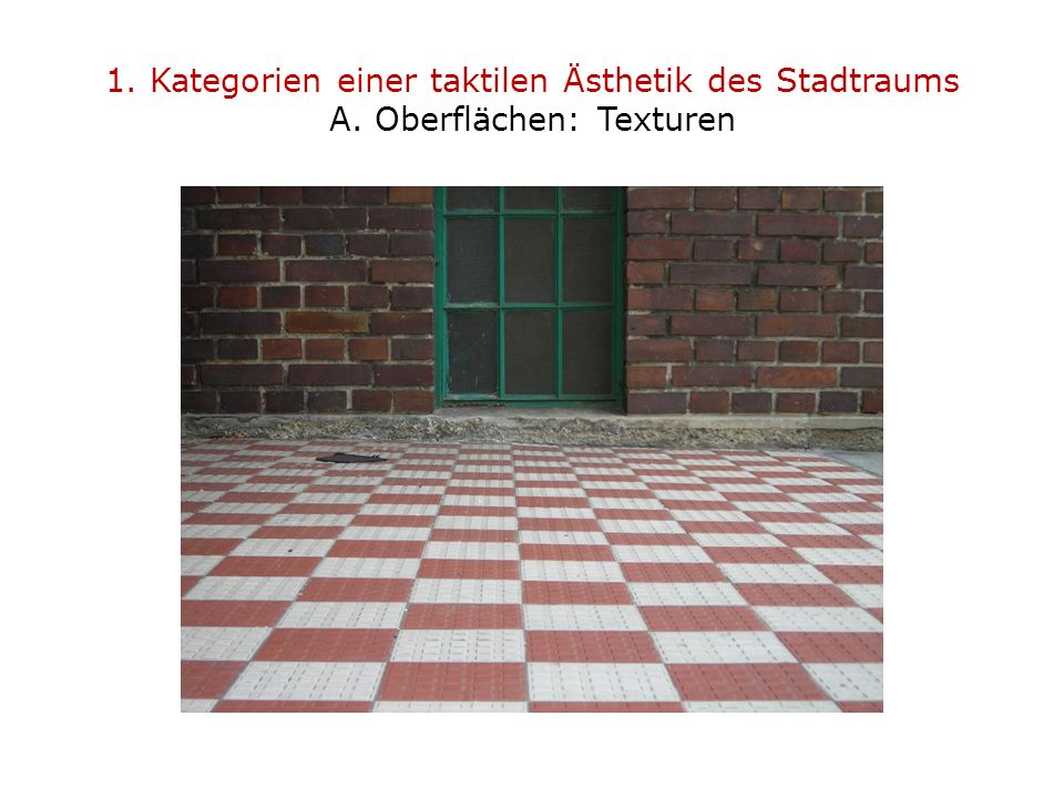1. Kategorien einer taktilen Ästhetik des Stadtraums A