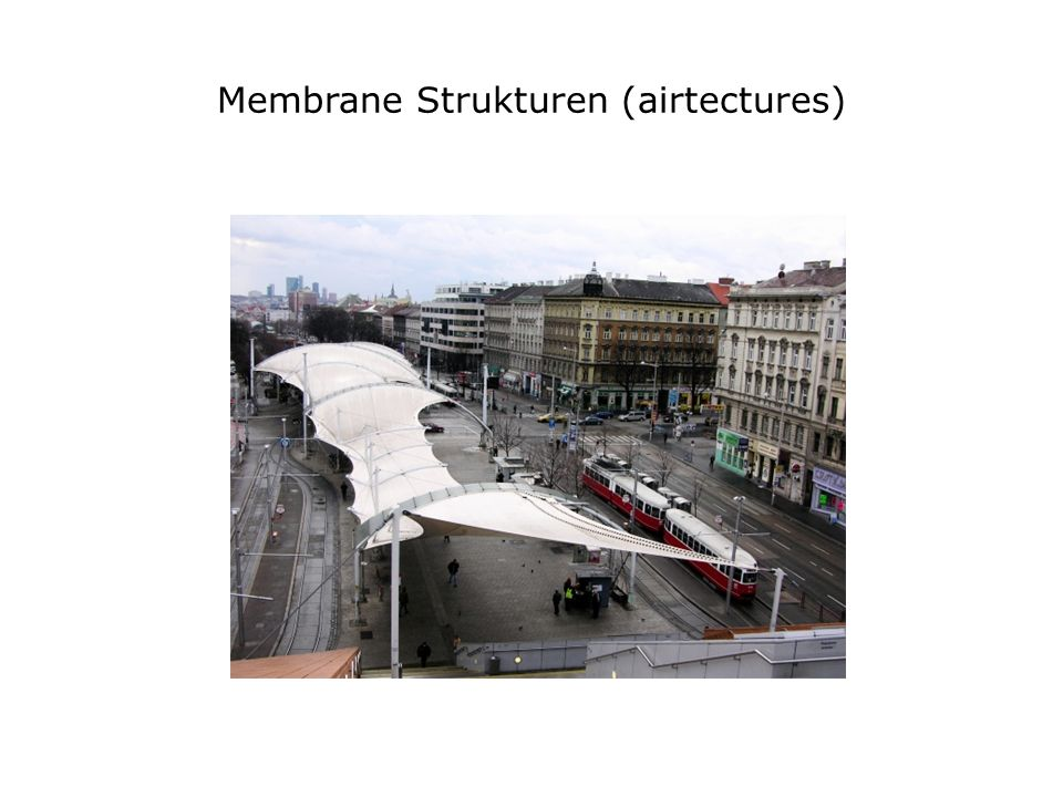 Membrane Strukturen (airtectures)