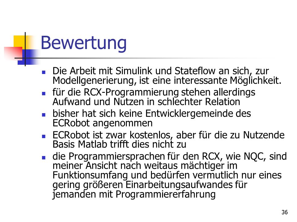 Bewertung Die Arbeit mit Simulink und Stateflow an sich, zur Modellgenerierung, ist eine interessante Möglichkeit.