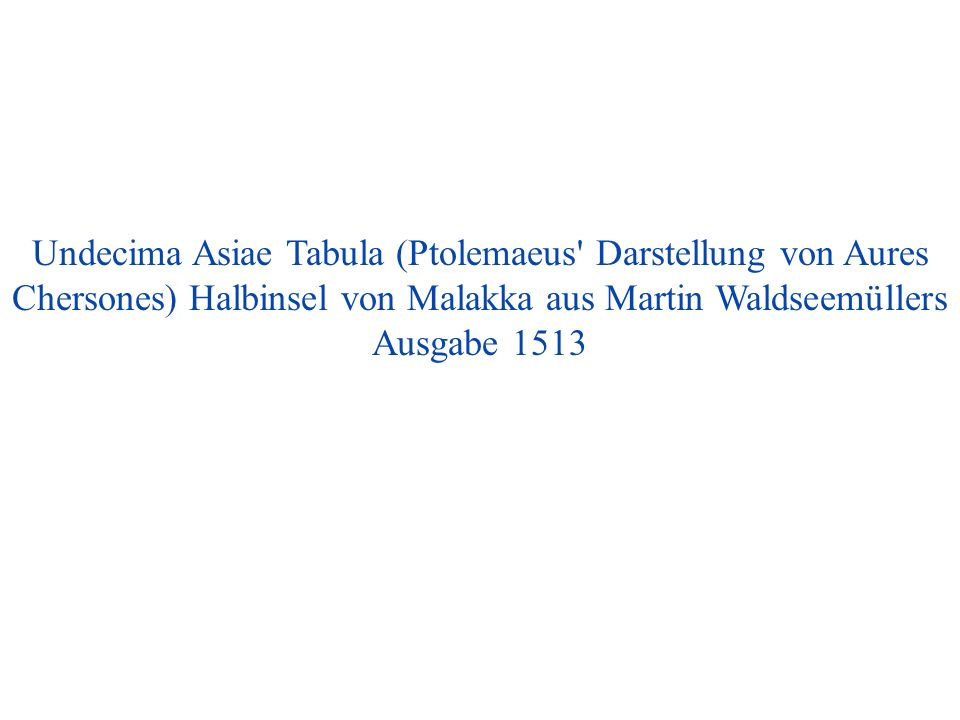 Undecima Asiae Tabula (Ptolemaeus Darstellung von Aures Chersones) Halbinsel von Malakka aus Martin Waldseemüllers Ausgabe 1513