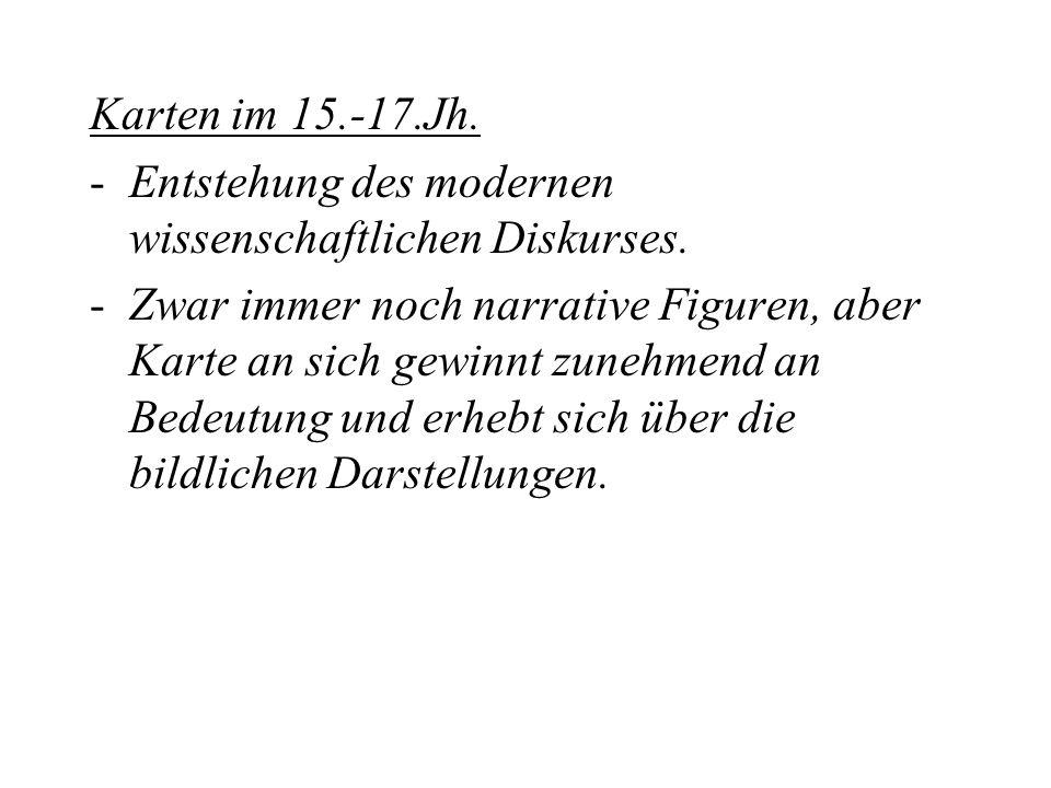 Karten im 15.-17.Jh. Entstehung des modernen wissenschaftlichen Diskurses.