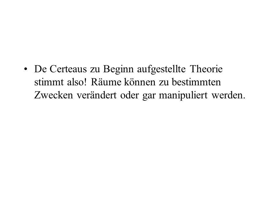 De Certeaus zu Beginn aufgestellte Theorie stimmt also