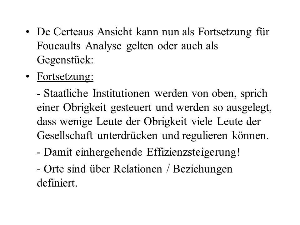De Certeaus Ansicht kann nun als Fortsetzung für Foucaults Analyse gelten oder auch als Gegenstück: