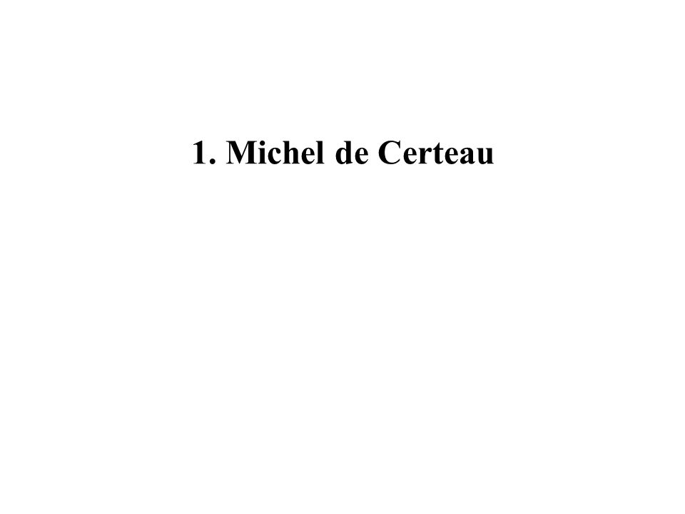 1. Michel de Certeau