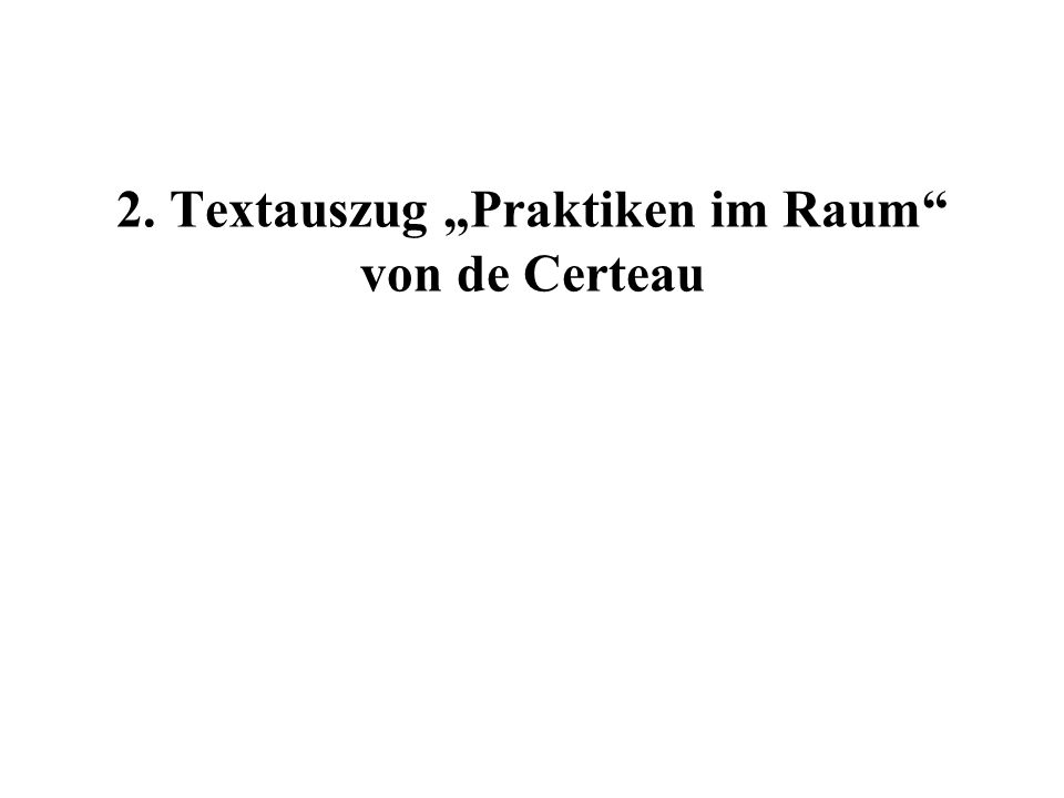 """2. Textauszug """"Praktiken im Raum von de Certeau"""