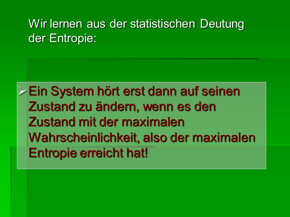Wir lernen aus der statistischen Deutung der Entropie: