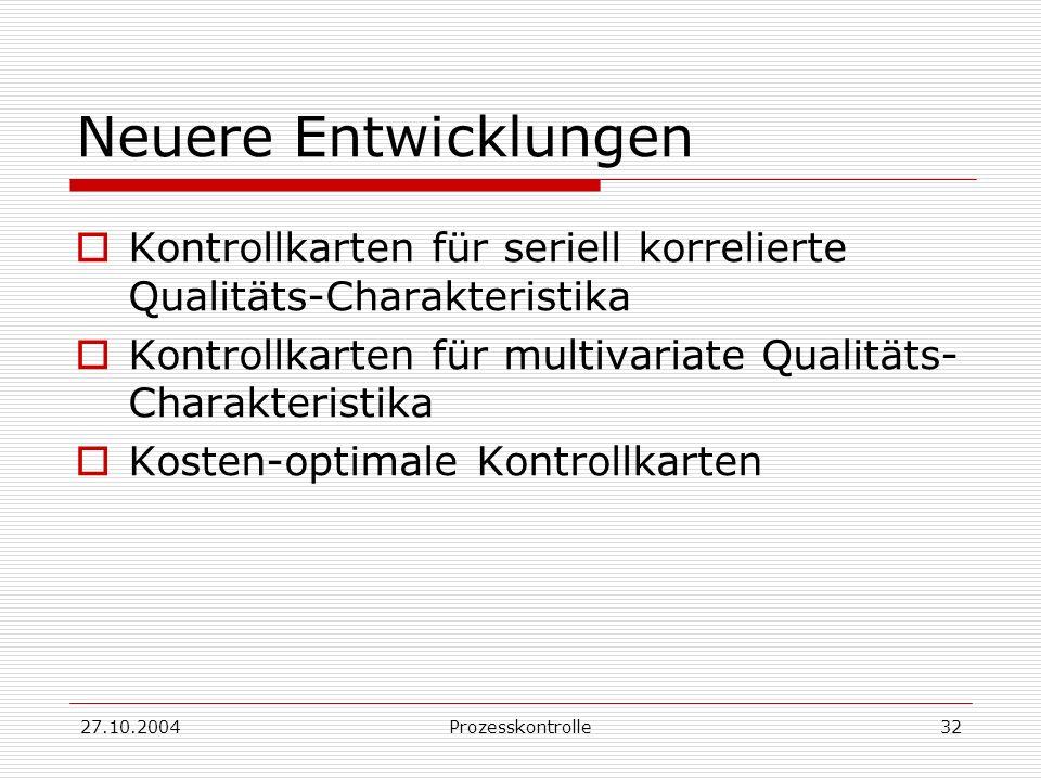Neuere Entwicklungen Kontrollkarten für seriell korrelierte Qualitäts-Charakteristika. Kontrollkarten für multivariate Qualitäts-Charakteristika.
