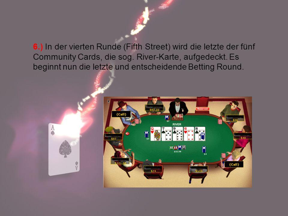 6.) In der vierten Runde (Fifth Street) wird die letzte der fünf Community Cards, die sog.