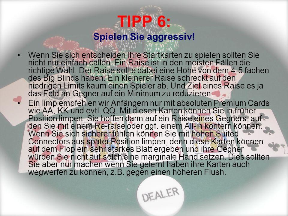 TIPP 6: Spielen Sie aggressiv!