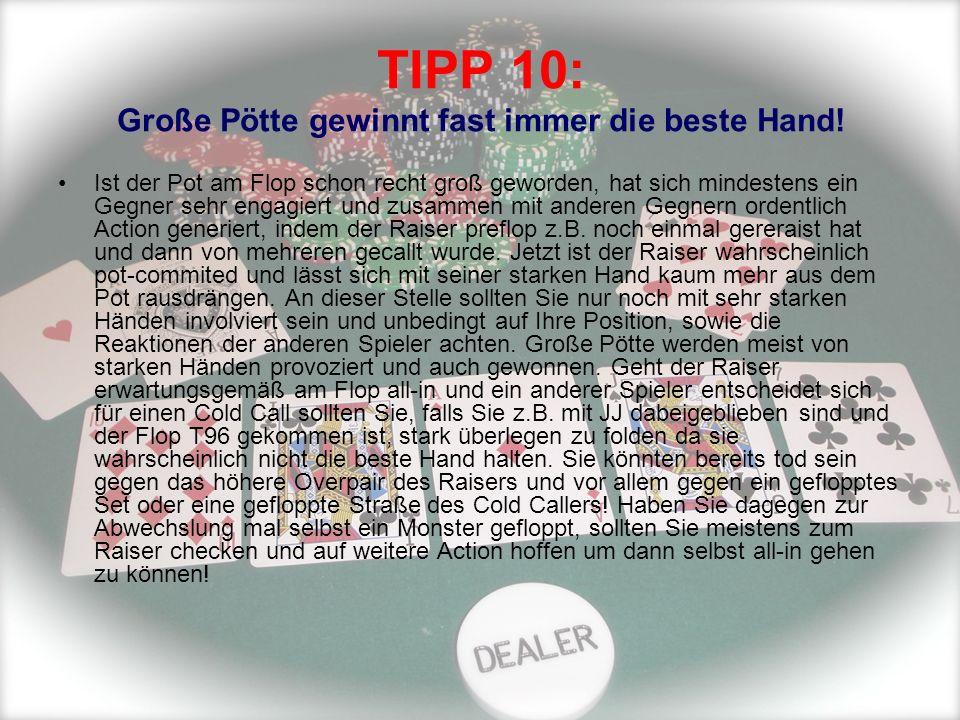 TIPP 10: Große Pötte gewinnt fast immer die beste Hand!