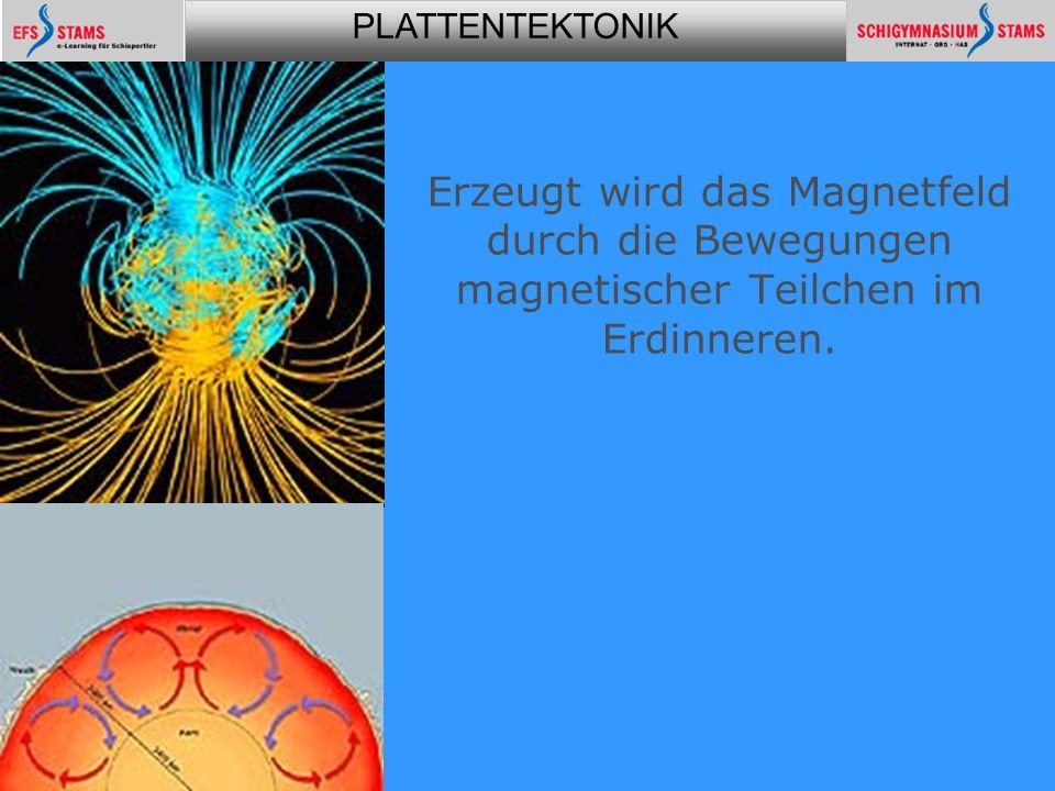 Erzeugt wird das Magnetfeld durch die Bewegungen magnetischer Teilchen im Erdinneren.