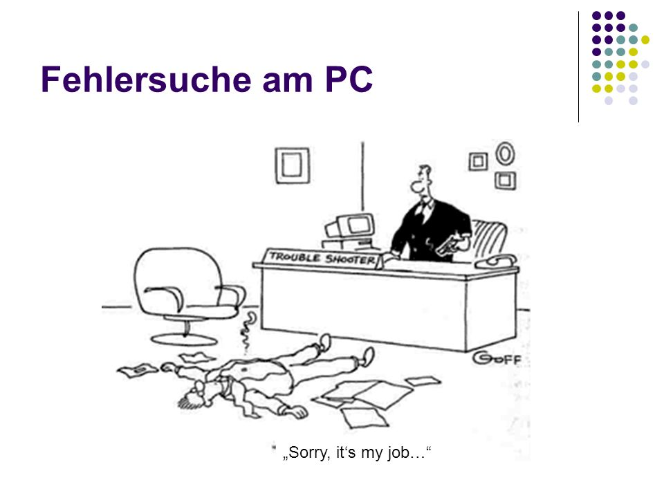 "Fehlersuche am PC ""Sorry, it's my job…"