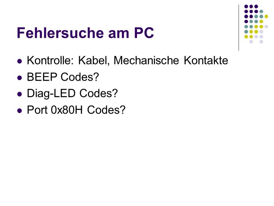 Fehlersuche am PC Kontrolle: Kabel, Mechanische Kontakte BEEP Codes