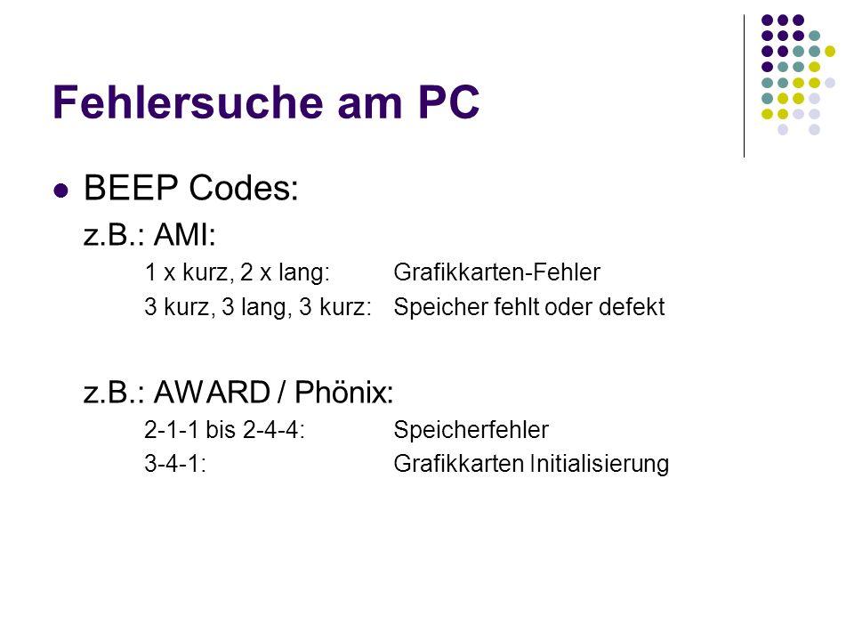 Fehlersuche am PC BEEP Codes: z.B.: AMI: z.B.: AWARD / Phönix:
