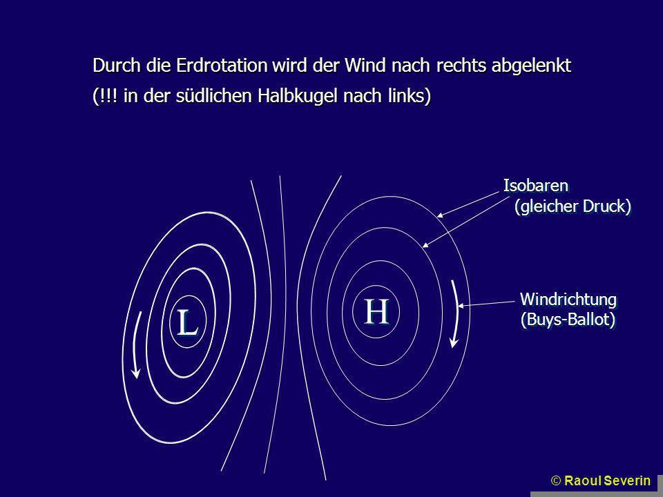 H L L Durch die Erdrotation wird der Wind nach rechts abgelenkt